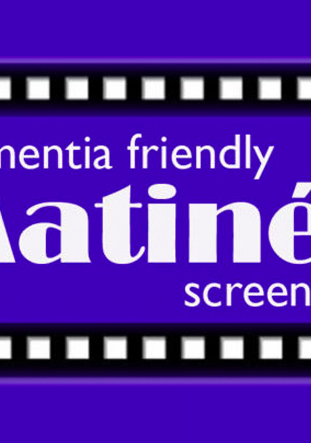 Matinee Dementia Friendly Film Screenings: Cancelled